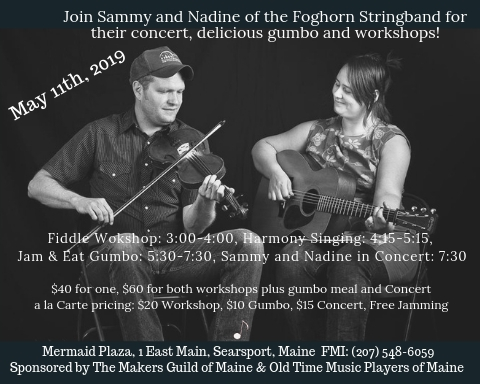 Come to the Searsport Mill and join Sammy and Nadine for their concert, their delicious gumbo, their fiddle and harmony workshops, or the whole shebang!